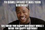 xzibit_birthday_meme.jpg